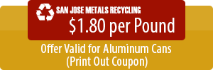 SAN JOSE METALS RECYCLING $1.80 per Pound Offer Valid for Aluminum Cans (Print Coupon)